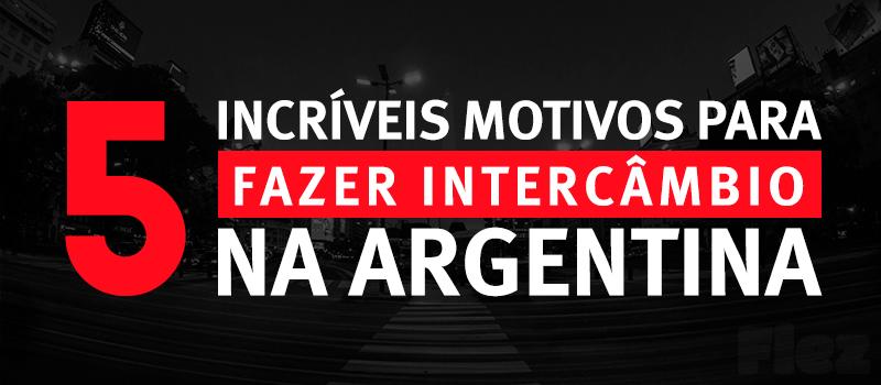 5 INCRÍVEIS MOTIVOS PARA FAZER INTERCÂMBIO NA ARGENTINA